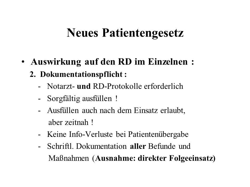 Neues Patientengesetz Auswirkung auf den RD im Einzelnen : 2. Dokumentationspflicht : - Notarzt- und RD-Protokolle erforderlich - Sorgfältig ausfüllen