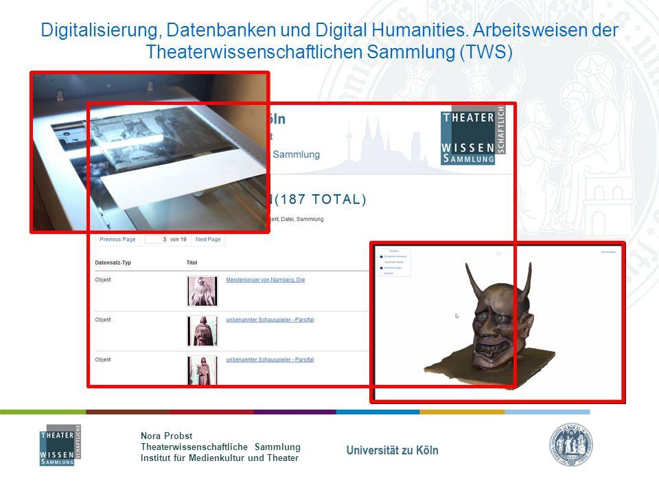 Nora Probst Theaterwissenschaftliche Sammlung Institut für Medienkultur und Theater Digitalisierung, Datenbanken und Digital Humanities.
