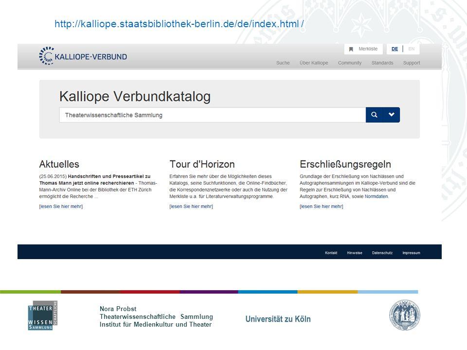 Nora Probst Theaterwissenschaftliche Sammlung Institut für Medienkultur und Theater http://kalliope.staatsbibliothek-berlin.de/de/index.html /