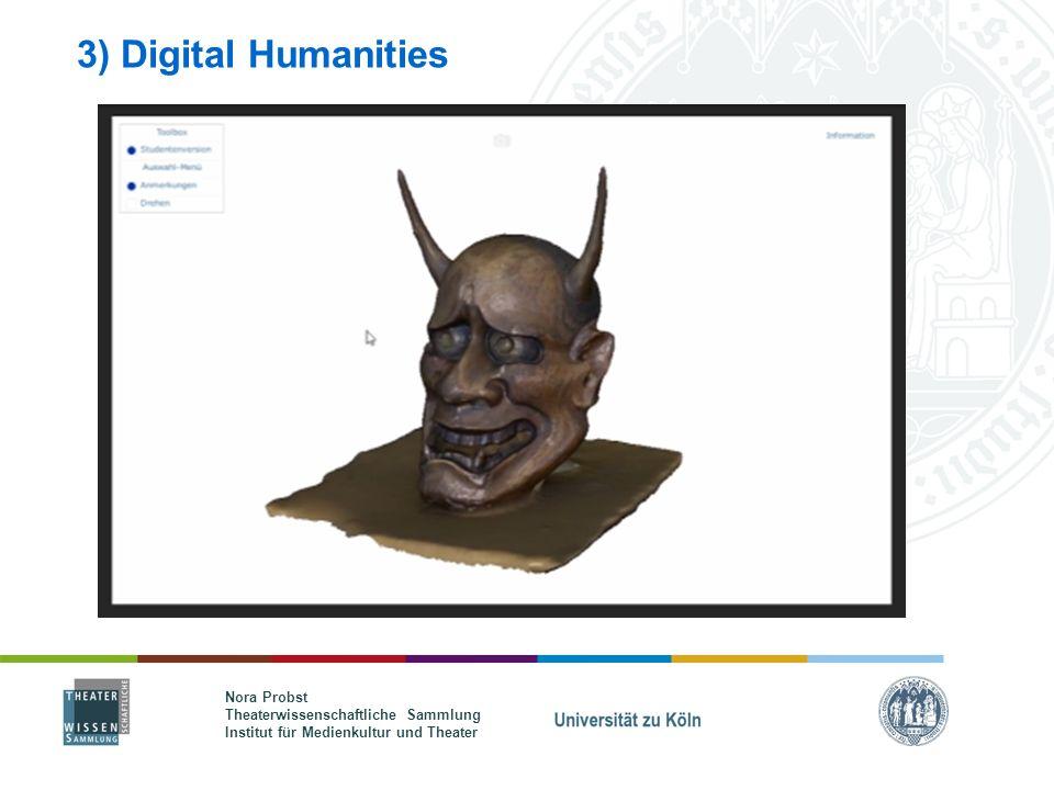 Nora Probst Theaterwissenschaftliche Sammlung Institut für Medienkultur und Theater 3) Digital Humanities