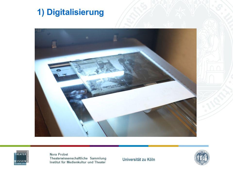 Nora Probst Theaterwissenschaftliche Sammlung Institut für Medienkultur und Theater 1) Digitalisierung