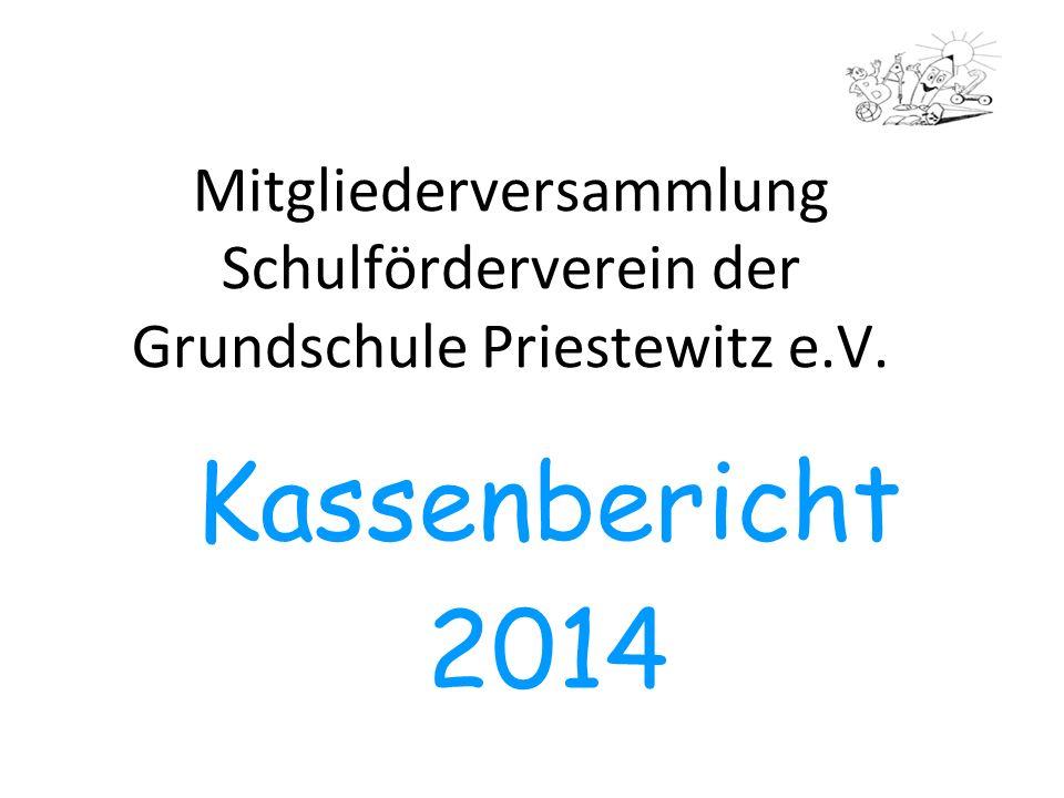 Mitgliederversammlung Schulförderverein der Grundschule Priestewitz e.V. Kassenbericht 2014