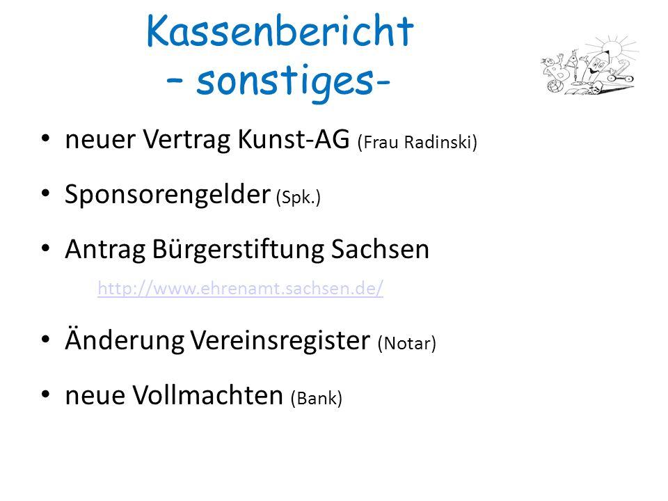9 Kassenbericht – sonstiges- neuer Vertrag Kunst-AG (Frau Radinski) Sponsorengelder (Spk.) Antrag Bürgerstiftung Sachsen http://www.ehrenamt.sachsen.d