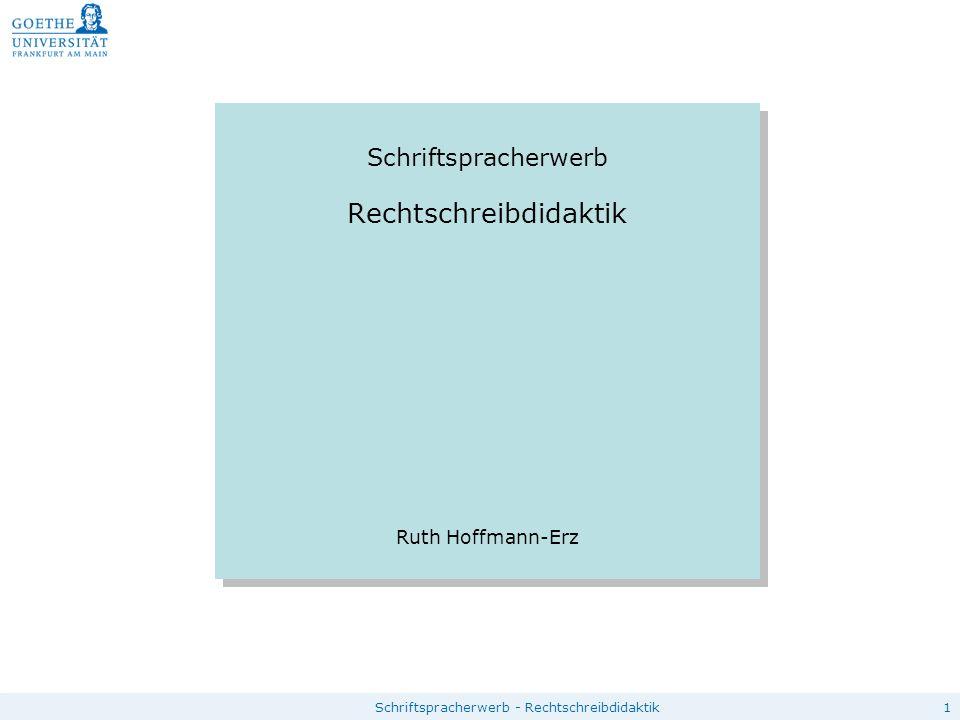 1Schriftspracherwerb - Rechtschreibdidaktik Schriftspracherwerb Rechtschreibdidaktik Ruth Hoffmann-Erz Schriftspracherwerb Rechtschreibdidaktik Ruth H