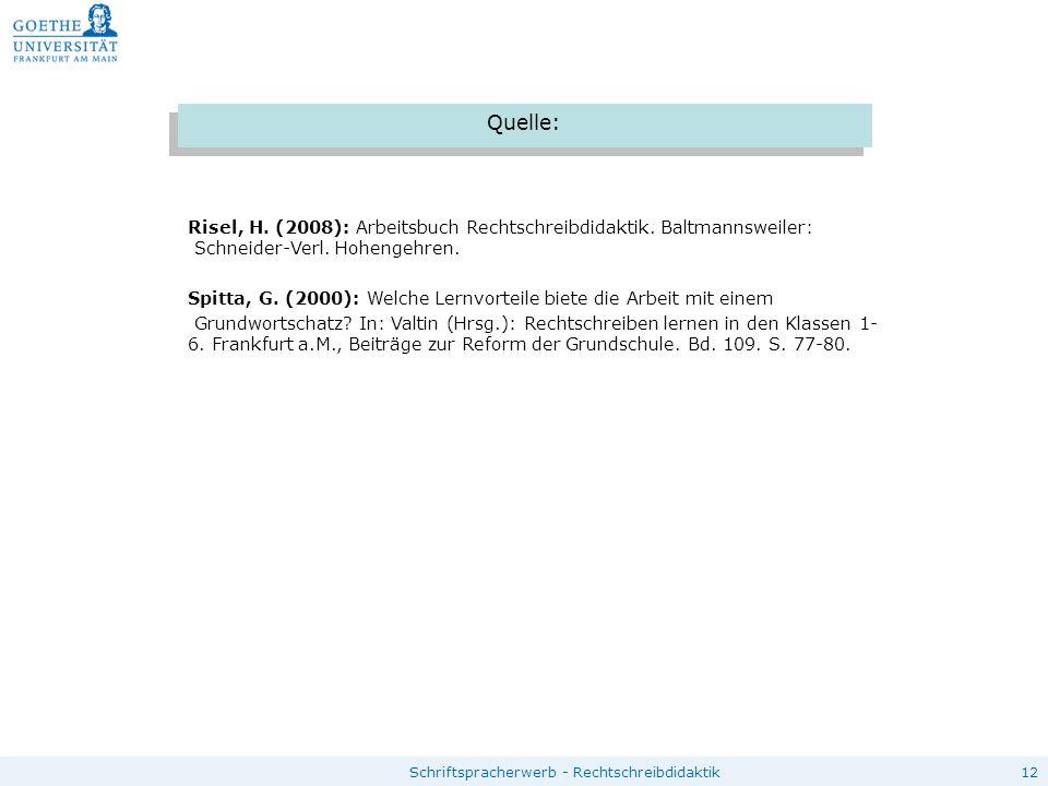12Schriftspracherwerb - Rechtschreibdidaktik Quelle: Risel, H. (2008): Arbeitsbuch Rechtschreibdidaktik. Baltmannsweiler: Schneider-Verl. Hohengehren.