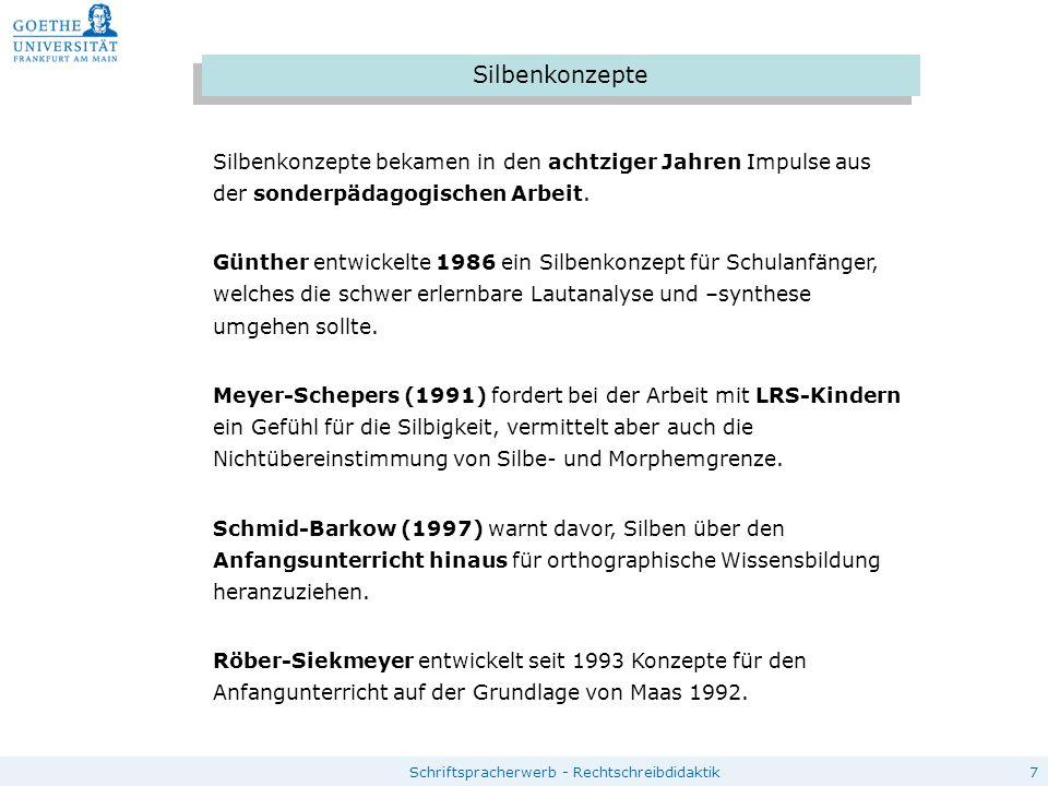 7Schriftspracherwerb - Rechtschreibdidaktik Silbenkonzepte Silbenkonzepte bekamen in den achtziger Jahren Impulse aus der sonderpädagogischen Arbeit.