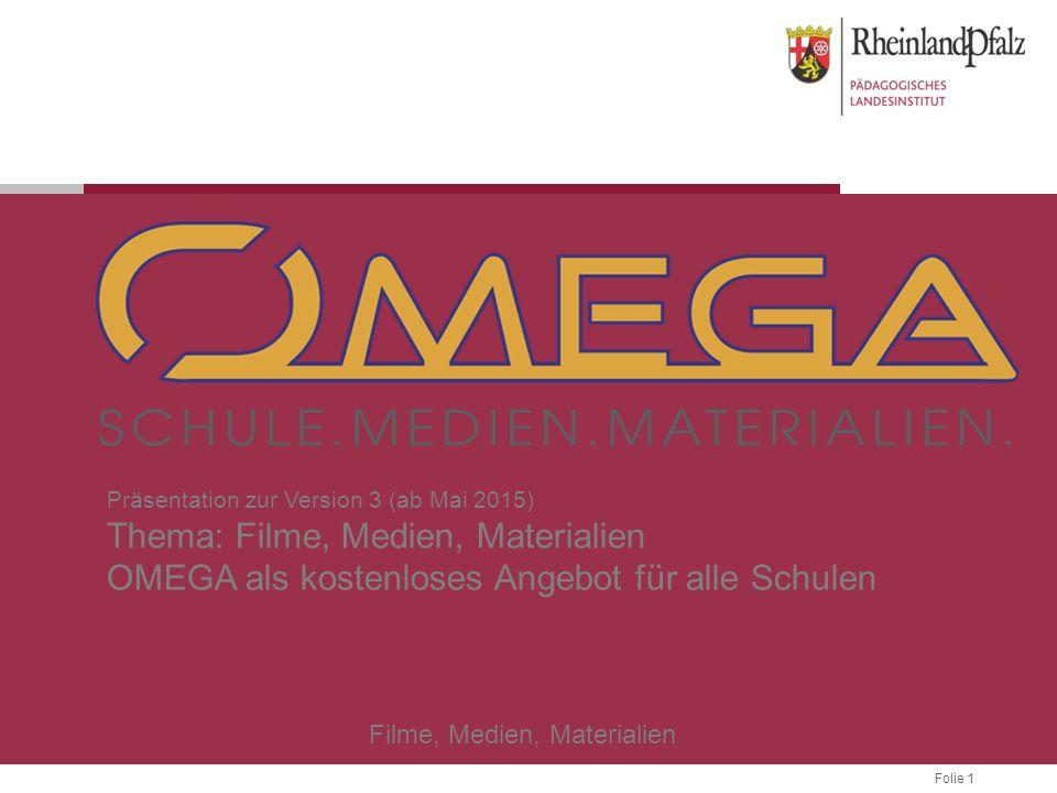 Folie 1 Filme, Medien, Materialien Präsentation zur Version 3 (ab Mai 2015) Thema: Filme, Medien, Materialien OMEGA als kostenloses Angebot für alle Schulen