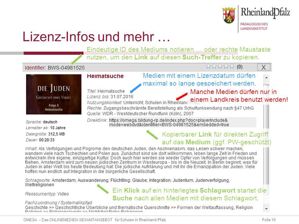 Folie 10OMEGA - Das ONLINEMEDIEN GESAMTANGEBOT für Schulen in Rheinland-Pfalz Lizenz-Infos und mehr … Medien mit einem Lizenzdatum dürfen maximal so lange gespeichert werden.