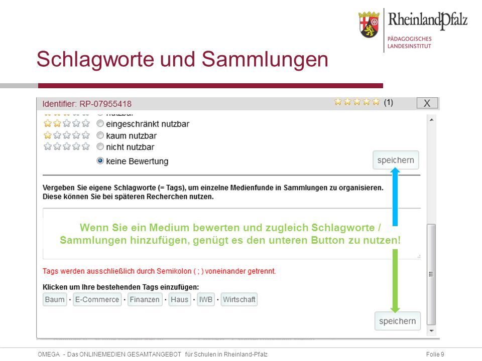 Folie 9OMEGA - Das ONLINEMEDIEN GESAMTANGEBOT für Schulen in Rheinland-Pfalz Schlagworte und Sammlungen Wenn Sie ein Medium bewerten und zugleich Schlagworte / Sammlungen hinzufügen, genügt es den unteren Button zu nutzen!