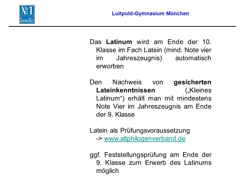 Luitpold-Gymnasium München Das Latinum wird am Ende der 10.