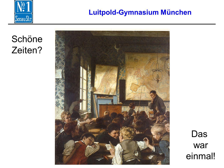 Luitpold-Gymnasium München Das war einmal! Schöne Zeiten?