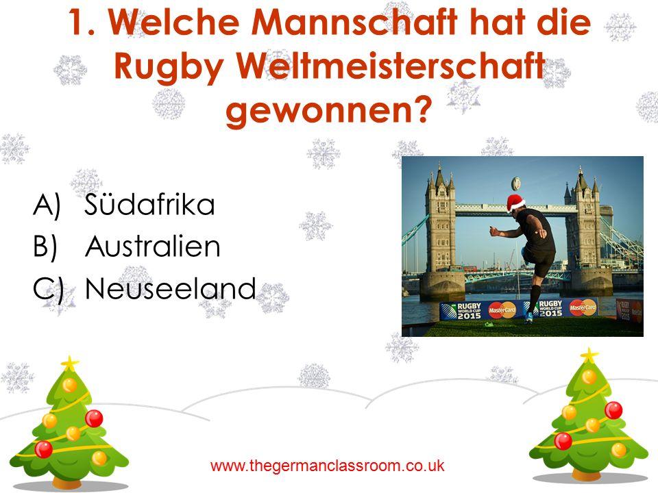 A)Südafrika B)Australien C)Neuseeland 1. Welche Mannschaft hat die Rugby Weltmeisterschaft gewonnen? www.thegermanclassroom.co.uk