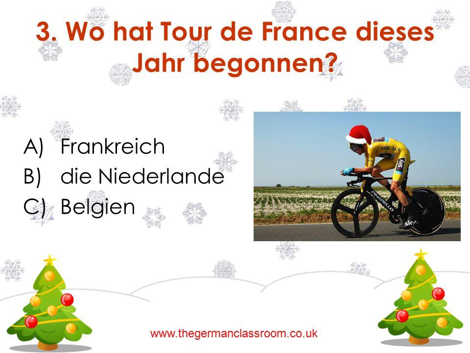 A)Frankreich B)die Niederlande C)Belgien 3. Wo hat Tour de France dieses Jahr begonnen? www.thegermanclassroom.co.uk