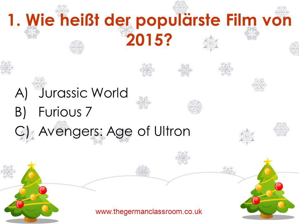 A)Jurassic World B)Furious 7 C)Avengers: Age of Ultron 1. Wie heißt der populärste Film von 2015? www.thegermanclassroom.co.uk