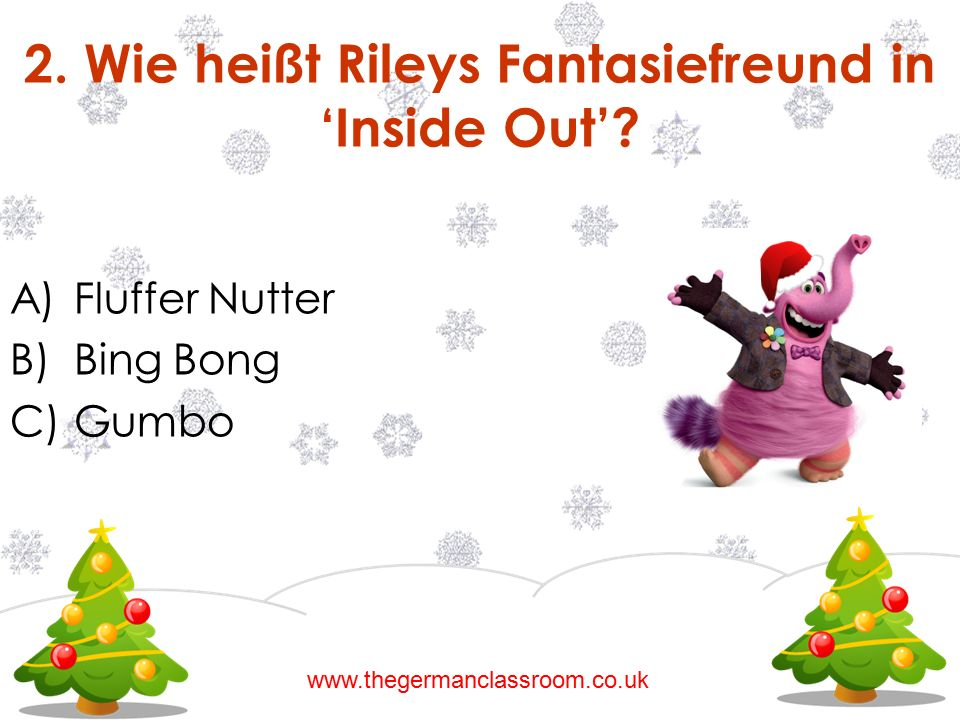 A)Fluffer Nutter B)Bing Bong C)Gumbo 2. Wie heißt Rileys Fantasiefreund in 'Inside Out'? www.thegermanclassroom.co.uk