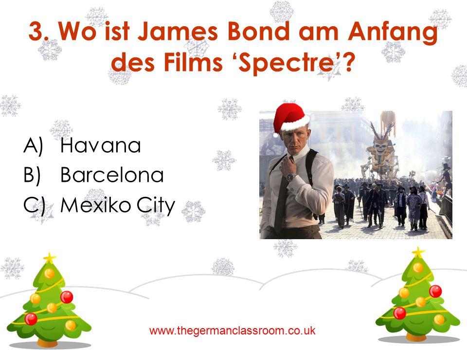 A)Havana B)Barcelona C)Mexiko City 3. Wo ist James Bond am Anfang des Films 'Spectre'? www.thegermanclassroom.co.uk