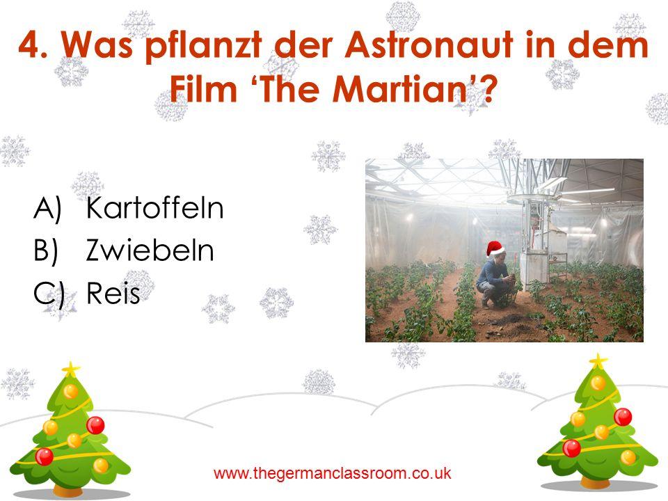 A)Kartoffeln B)Zwiebeln C)Reis 4. Was pflanzt der Astronaut in dem Film 'The Martian'? www.thegermanclassroom.co.uk