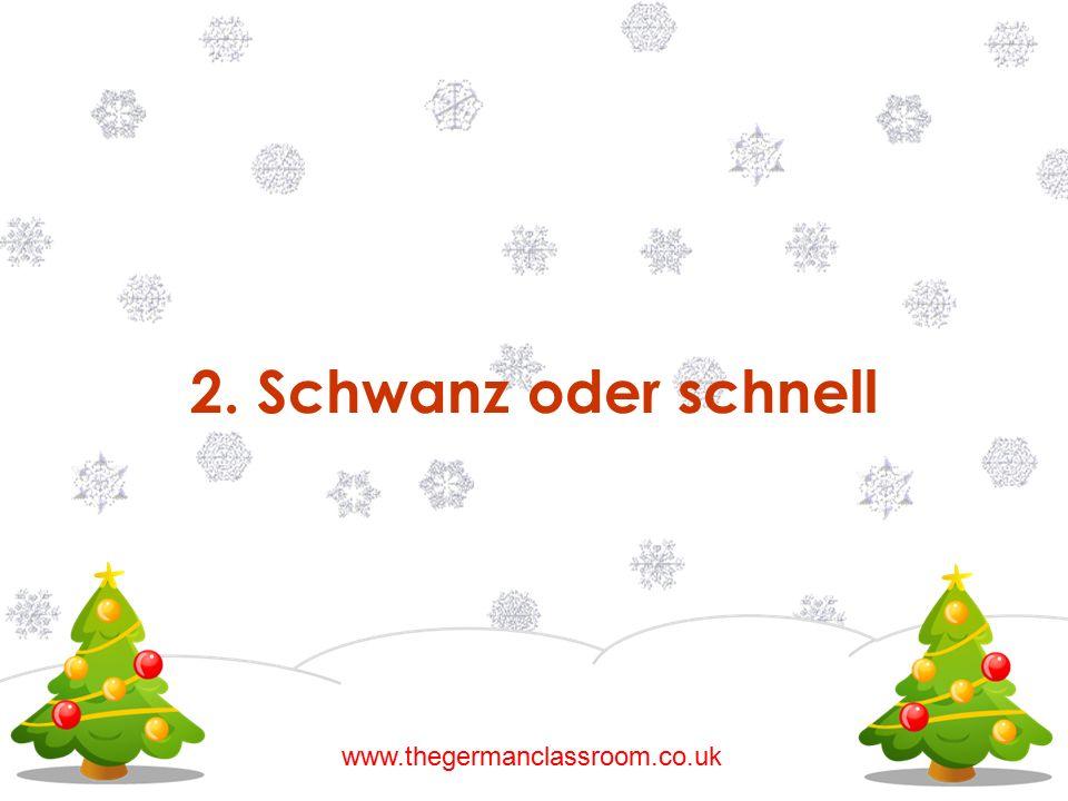 2. Schwanz oder schnell www.thegermanclassroom.co.uk