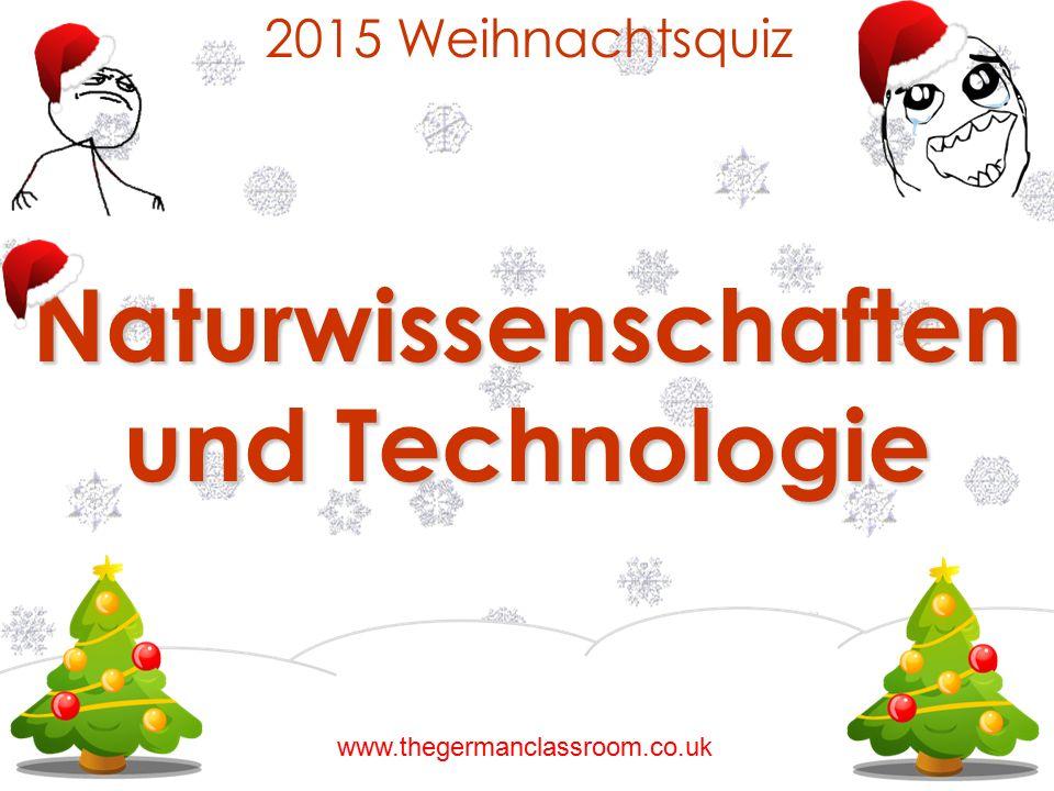 2015 Weihnachtsquiz Naturwissenschaften und Technologie www.thegermanclassroom.co.uk