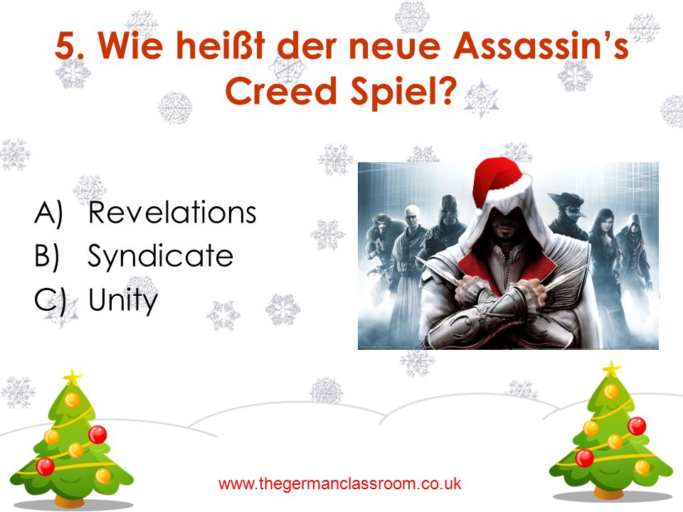 A)Revelations B)Syndicate C)Unity 5.Wie heißt der neue Assassin's Creed Spiel.