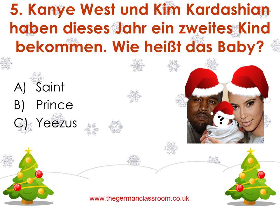 A)Saint B)Prince C)Yeezus www.thegermanclassroom.co.uk 5. Kanye West und Kim Kardashian haben dieses Jahr ein zweites Kind bekommen. Wie heißt das Bab