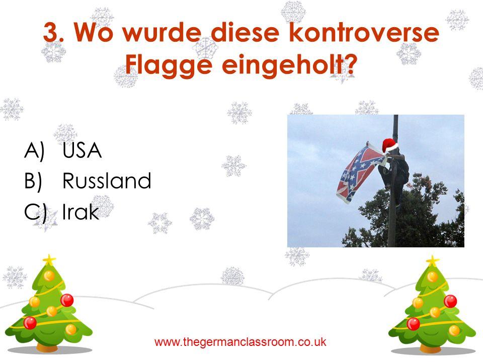 A)USA B)Russland C)Irak 3. Wo wurde diese kontroverse Flagge eingeholt? www.thegermanclassroom.co.uk