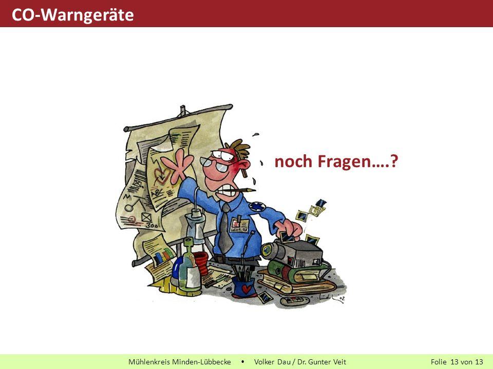 Folie von13 Mühlenkreis Minden-Lübbecke  Volker Dau / Dr. Gunter Veit 13 noch Fragen….? CO-Warngeräte