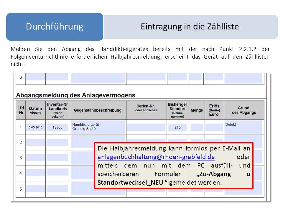 Eintragung in die Zählliste Durchführung Melden Sie den Abgang des Handdiktiergerätes bereits mit der nach Punkt 2.2.1.2 der Folgeinventurrichtlinie e