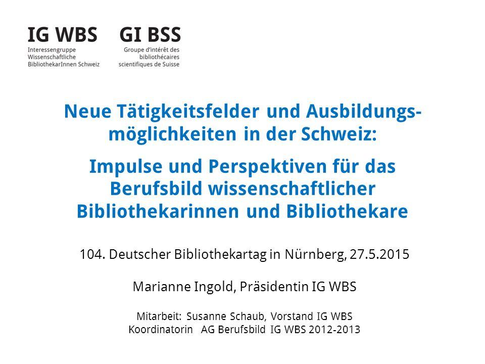 Neue Tätigkeitsfelder und Ausbildungs- möglichkeiten in der Schweiz: Impulse und Perspektiven für das Berufsbild wissenschaftlicher Bibliothekarinnen und Bibliothekare 104.