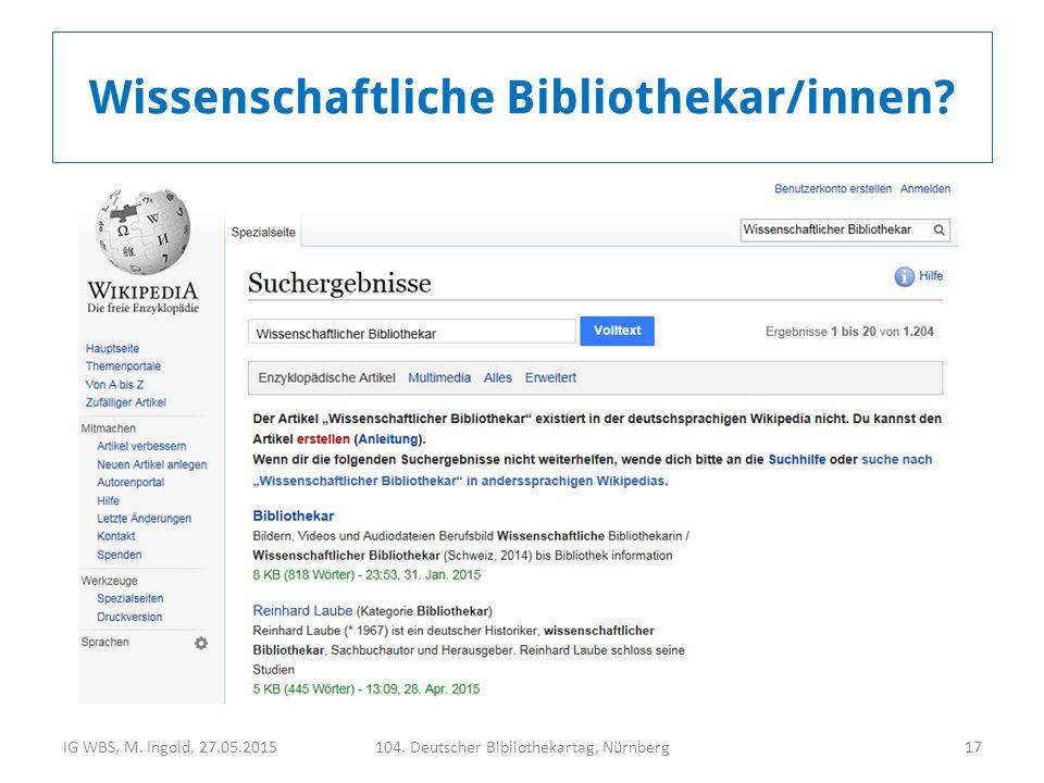 IG WBS, M. Ingold, 27.05.2015104. Deutscher Bibliothekartag, Nürnberg17 Wissenschaftliche Bibliothekar/innen?