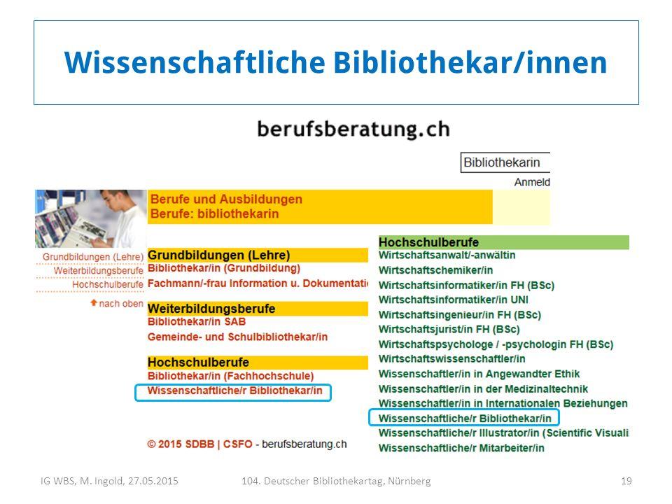 IG WBS, M. Ingold, 27.05.2015104. Deutscher Bibliothekartag, Nürnberg19 Wissenschaftliche Bibliothekar/innen