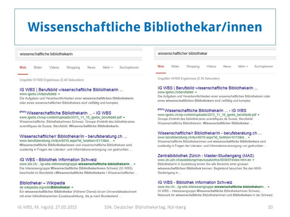 IG WBS, M. Ingold, 27.05.2015104. Deutscher Bibliothekartag, Nürnberg20 Wissenschaftliche Bibliothekar/innen