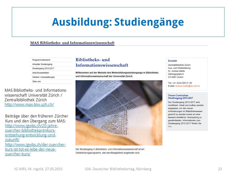 IG WBS, M. Ingold, 27.05.2015104. Deutscher Bibliothekartag, Nürnberg23 Ausbildung: Studiengänge MAS Bibliotheks- und Informations- wissenschaft Unive
