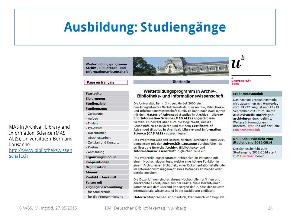 IG WBS, M. Ingold, 27.05.2015104. Deutscher Bibliothekartag, Nürnberg24 Ausbildung: Studiengänge MAS in Archival, Library and Information Science (MAS