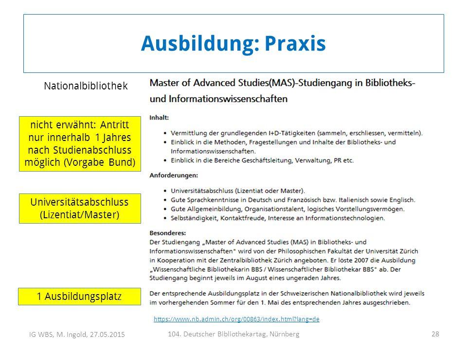 IG WBS, M. Ingold, 27.05.2015 104. Deutscher Bibliothekartag, Nürnberg28 Ausbildung: Praxis Universitätsabschluss (Lizentiat/Master) 1 Ausbildungsplat