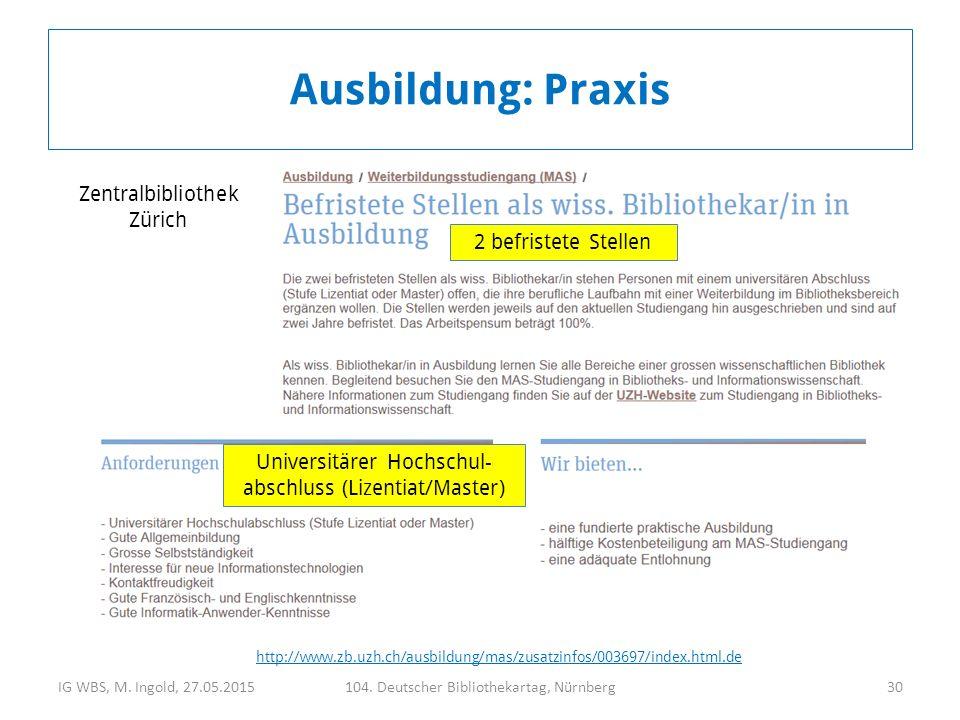 IG WBS, M. Ingold, 27.05.2015104. Deutscher Bibliothekartag, Nürnberg30 Ausbildung: Praxis Universitärer Hochschul- abschluss (Lizentiat/Master) 2 bef