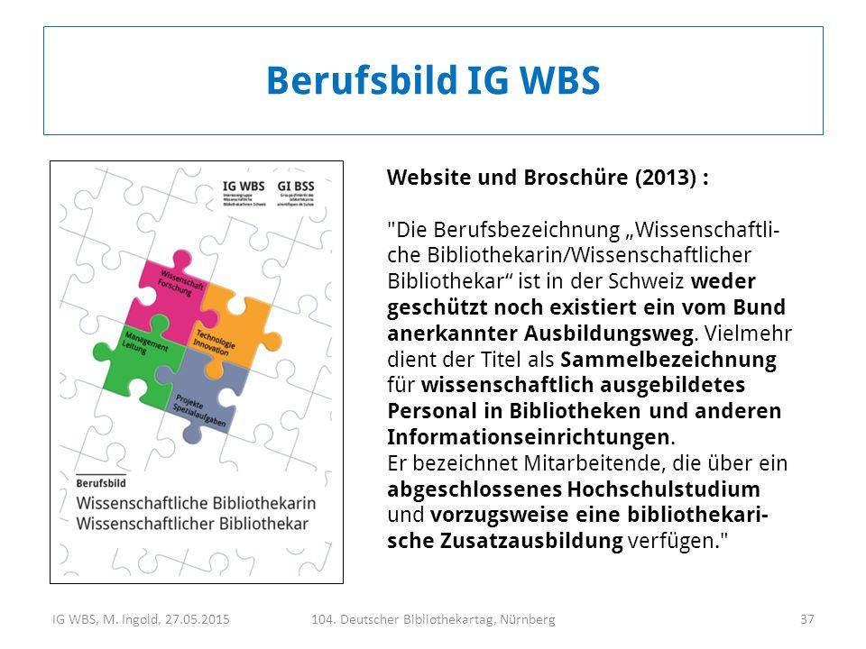 IG WBS, M. Ingold, 27.05.2015104. Deutscher Bibliothekartag, Nürnberg37 Berufsbild IG WBS Website und Broschüre (2013) :