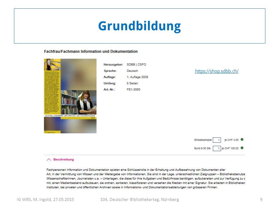 IG WBS, M. Ingold, 27.05.2015104. Deutscher Bibliothekartag, Nürnberg9 https://shop.sdbb.ch/ Grundbildung
