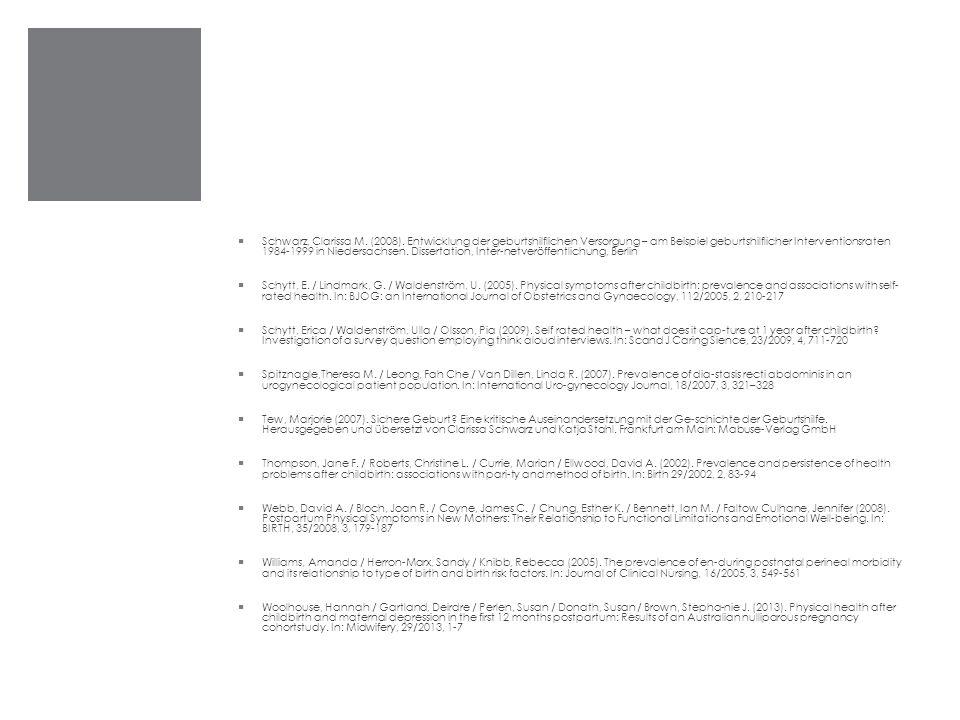 Schwarz, Clarissa M. (2008). Entwicklung der geburtshilflichen Versorgung – am Beispiel geburtshilflicher Interventionsraten 1984-1999 in Niedersach