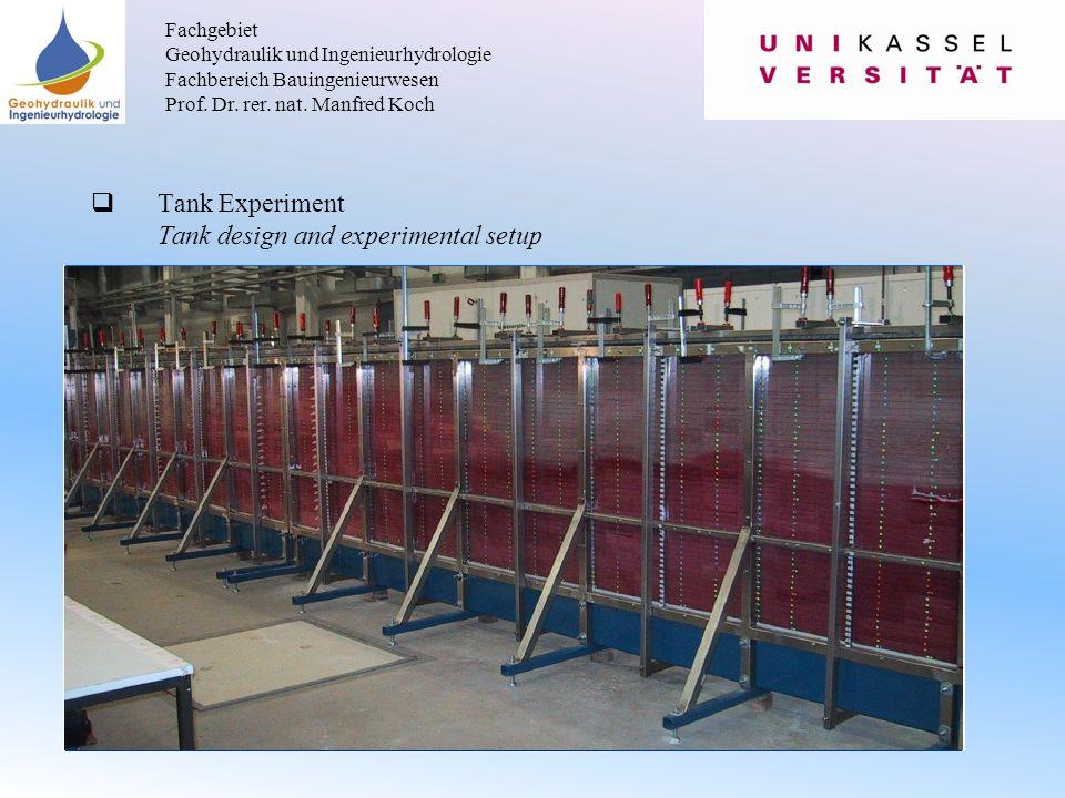  Tank Experiment Tank design and experimental setup Fachgebiet Geohydraulik und Ingenieurhydrologie Fachbereich Bauingenieurwesen Prof.