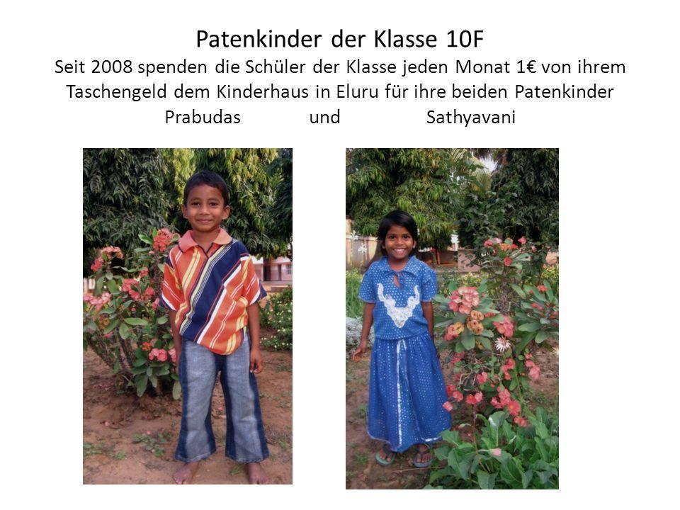 Patenkinder der Klasse 10F Seit 2008 spenden die Schüler der Klasse jeden Monat 1€ von ihrem Taschengeld dem Kinderhaus in Eluru für ihre beiden Patenkinder Prabudas und Sathyavani