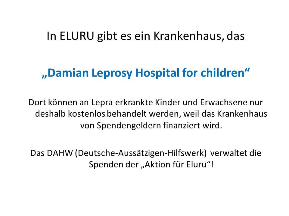 """In ELURU gibt es ein Krankenhaus, das """"Damian Leprosy Hospital for children Dort können an Lepra erkrankte Kinder und Erwachsene nur deshalb kostenlos behandelt werden, weil das Krankenhaus von Spendengeldern finanziert wird."""