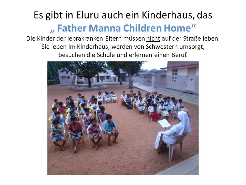 """Es gibt in Eluru auch ein Kinderhaus, das """" Father Manna Children Home Die Kinder der leprakranken Eltern müssen nicht auf der Straße leben."""