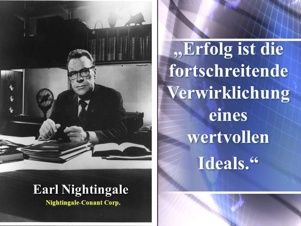 """Earl Nightingale """"Erfolg ist die fortschreitende Verwirklichung eines wertvollen Ideals. Nightingale-Conant Corp."""