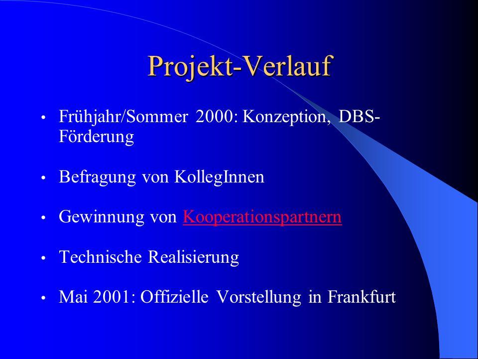 Projekt-Verlauf Frühjahr/Sommer 2000: Konzeption, DBS- Förderung Befragung von KollegInnen Gewinnung von KooperationspartnernKooperationspartnern Technische Realisierung Mai 2001: Offizielle Vorstellung in Frankfurt