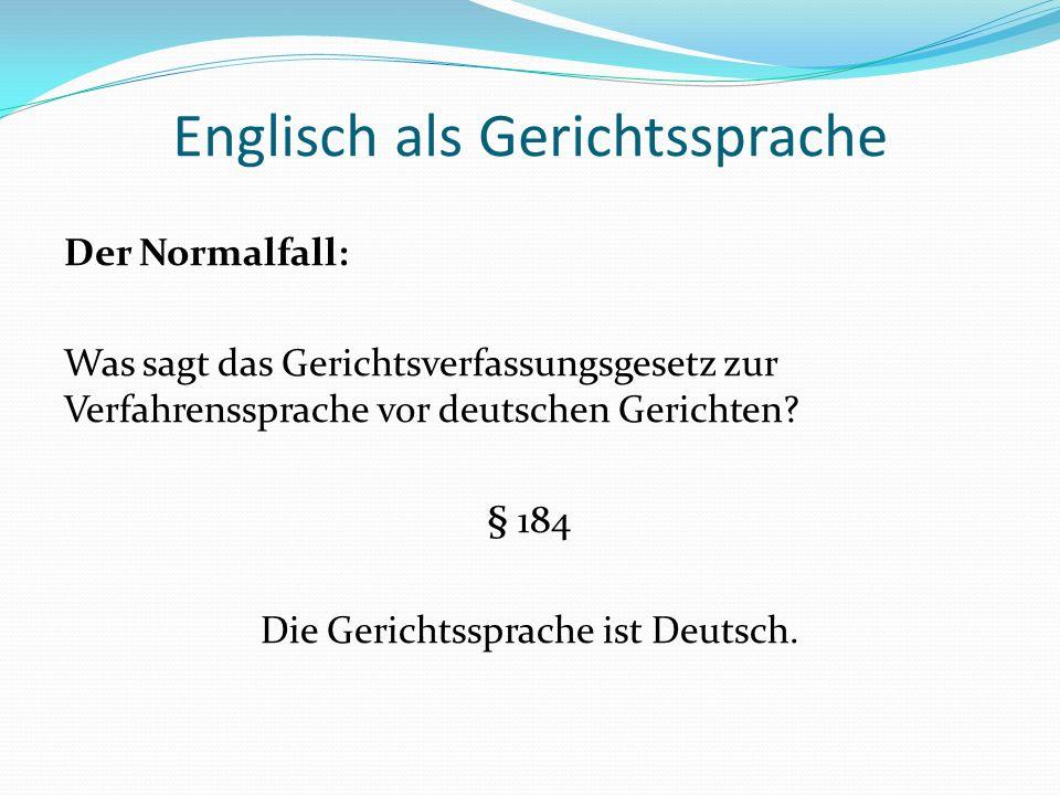 Englisch als Gerichtssprache Ausnahmen: Können auch andere Sprachen als Deutsch vor deutschen Gerichten verwendet werden.