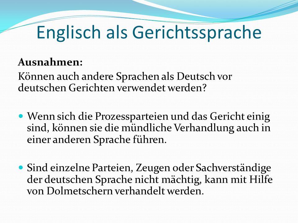 Englisch als Gerichtssprache Vorlauf: Der Bundesrat hatte bereits im Jahre 2010 einen fast gleichlautenden Antrag wie 2014 im Bundestag eingebracht.