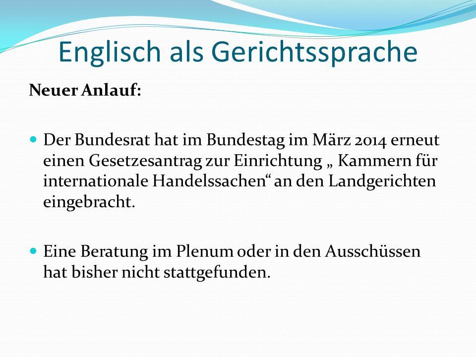 """Englisch als Gerichtssprache Neuer Anlauf: Der Bundesrat hat im Bundestag im März 2014 erneut einen Gesetzesantrag zur Einrichtung """" Kammern für internationale Handelssachen an den Landgerichten eingebracht."""