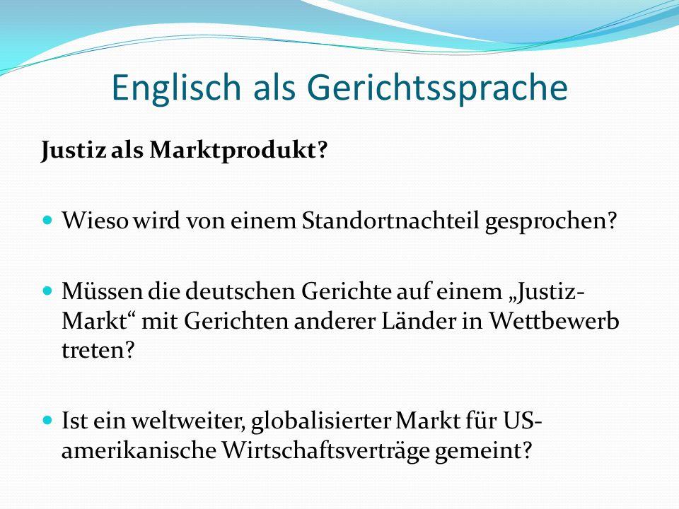 Englisch als Gerichtssprache Unsere Fragen: Stecken große Rechtsanwaltskanzleien dahinter, weil sie internationale Prozesse vor deutsche Gerichte bringen wollen.