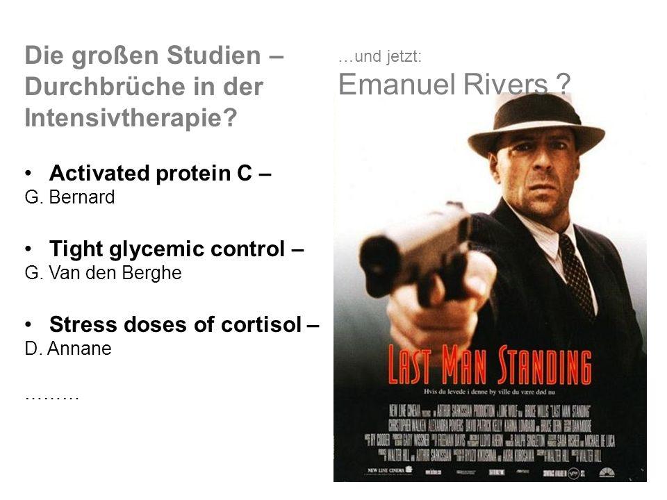 …und jetzt: Emanuel Rivers ? Die großen Studien – Durchbrüche in der Intensivtherapie? Activated protein C – G. Bernard Tight glycemic control – G. Va